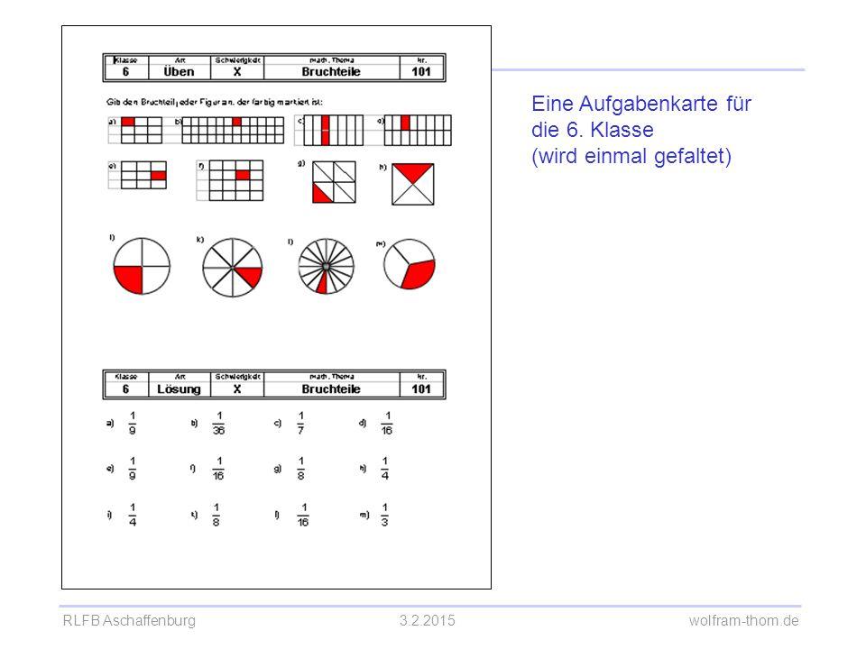 RLFB Aschaffenburg3.2.2015 wolfram-thom.de Aufgabe und Lösung auf getrennten Karten  Immer dann, wenn der Lösungsansatz Nachdenken erfordert: z.B.