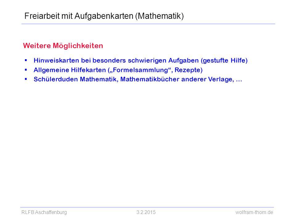 RLFB Aschaffenburg3.2.2015 wolfram-thom.de Weitere Möglichkeiten  Hinweiskarten bei besonders schwierigen Aufgaben (gestufte Hilfe)  Allgemeine Hilf