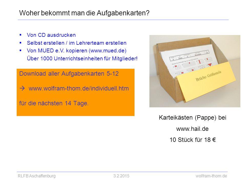 RLFB Aschaffenburg3.2.2015 wolfram-thom.de Woher bekommt man die Aufgabenkarten?  Von CD ausdrucken  Selbst erstellen / im Lehrerteam erstellen  Vo
