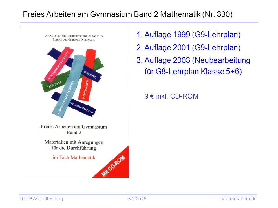 RLFB Aschaffenburg3.2.2015 wolfram-thom.de Freies Arbeiten am Gymnasium Band 2 Mathematik (Nr. 330) 1.Auflage 1999 (G9-Lehrplan) 2.Auflage 2001 (G9-Le