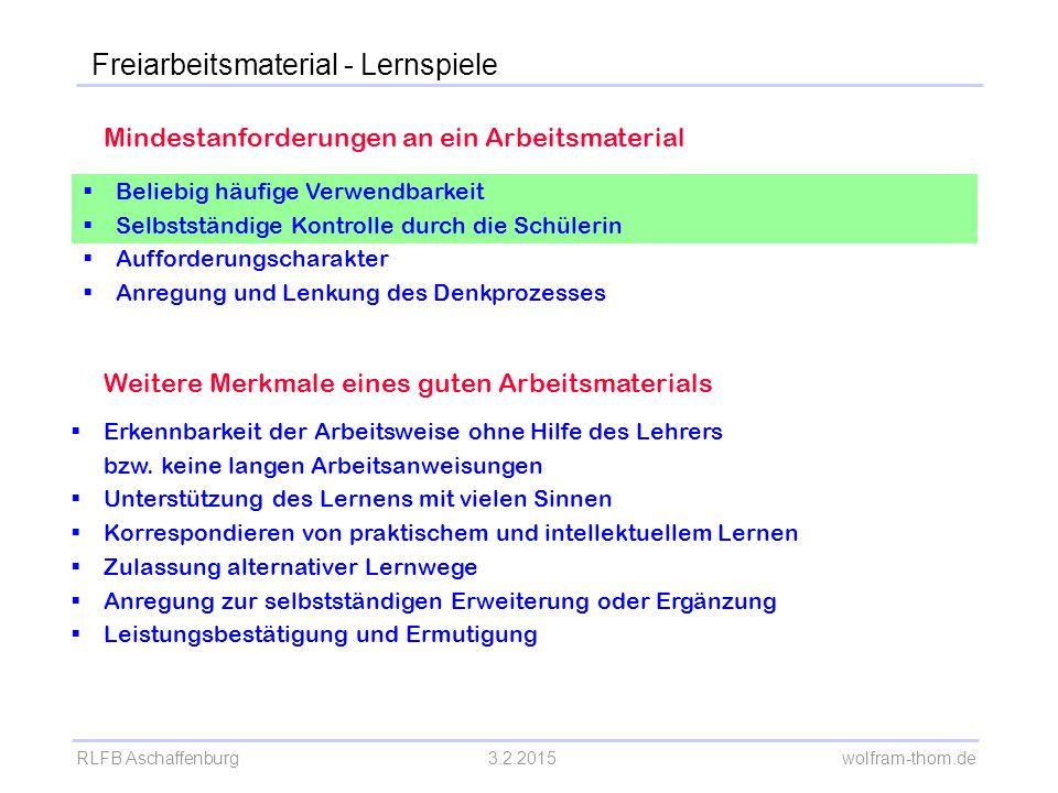 RLFB Aschaffenburg3.2.2015 wolfram-thom.de Mindestanforderungen an ein Arbeitsmaterial  Beliebig häufige Verwendbarkeit  Selbstständige Kontrolle du