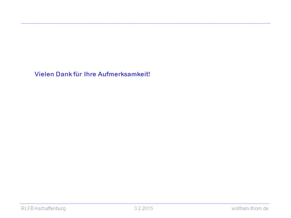 RLFB Aschaffenburg3.2.2015 wolfram-thom.de Vielen Dank für Ihre Aufmerksamkeit! Kaffeepause