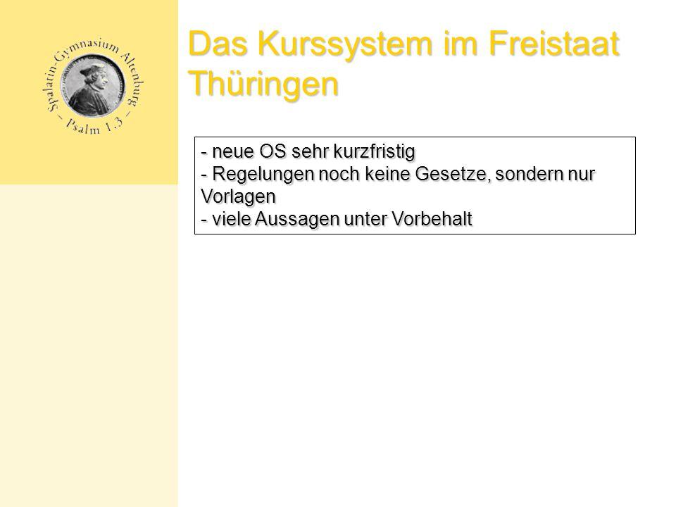 Das Kurssystem im Freistaat Thüringen - neue OS sehr kurzfristig - Regelungen noch keine Gesetze, sondern nur Vorlagen - viele Aussagen unter Vorbehalt