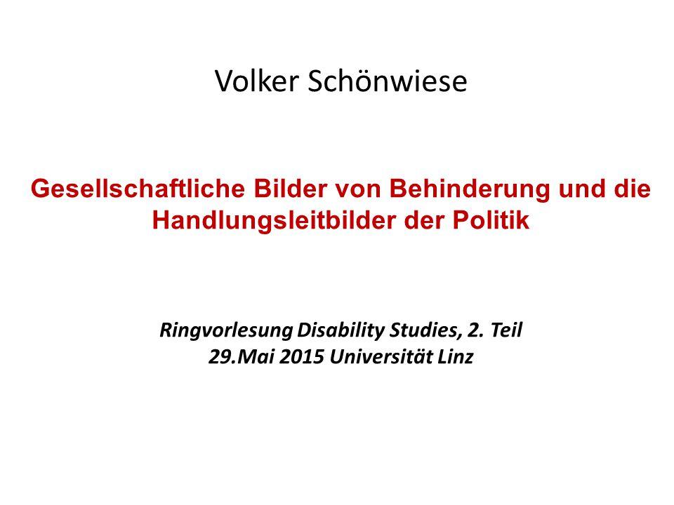 Volker Schönwiese Gesellschaftliche Bilder von Behinderung und die Handlungsleitbilder der Politik Ringvorlesung Disability Studies, 2. Teil 29.Mai 20