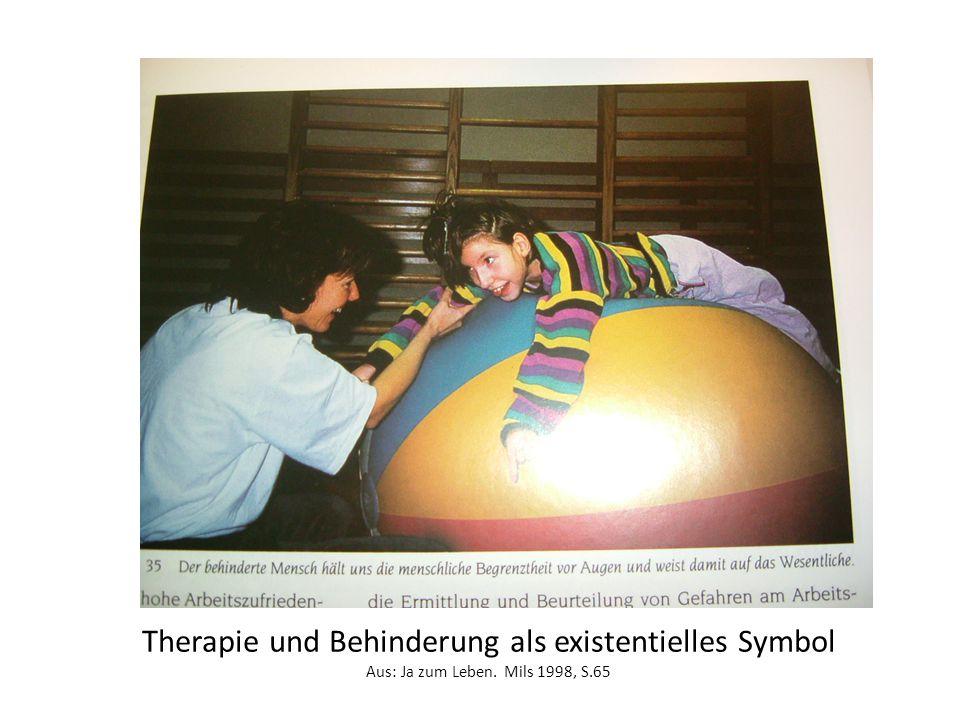 Therapie und Behinderung als existentielles Symbol Aus: Ja zum Leben. Mils 1998, S.65