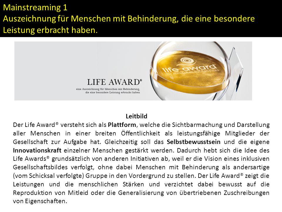 Leitbild Der Life Award® versteht sich als Plattform, welche die Sichtbarmachung und Darstellung aller Menschen in einer breiten Öffentlichkeit als le