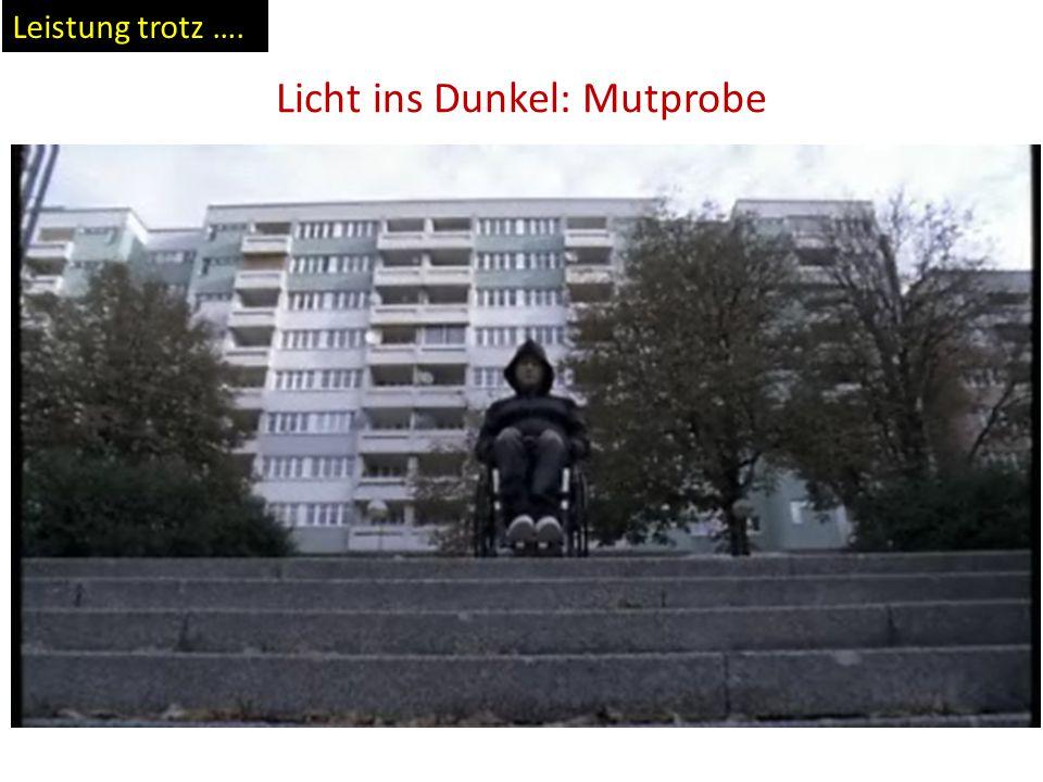 Licht ins Dunkel: Mutprobe Leistung trotz ….