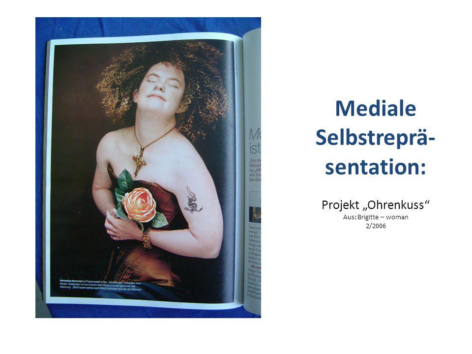 "Mediale Selbstreprä- sentation: Projekt ""Ohrenkuss"" Aus: Brigitte – woman 2/2006"