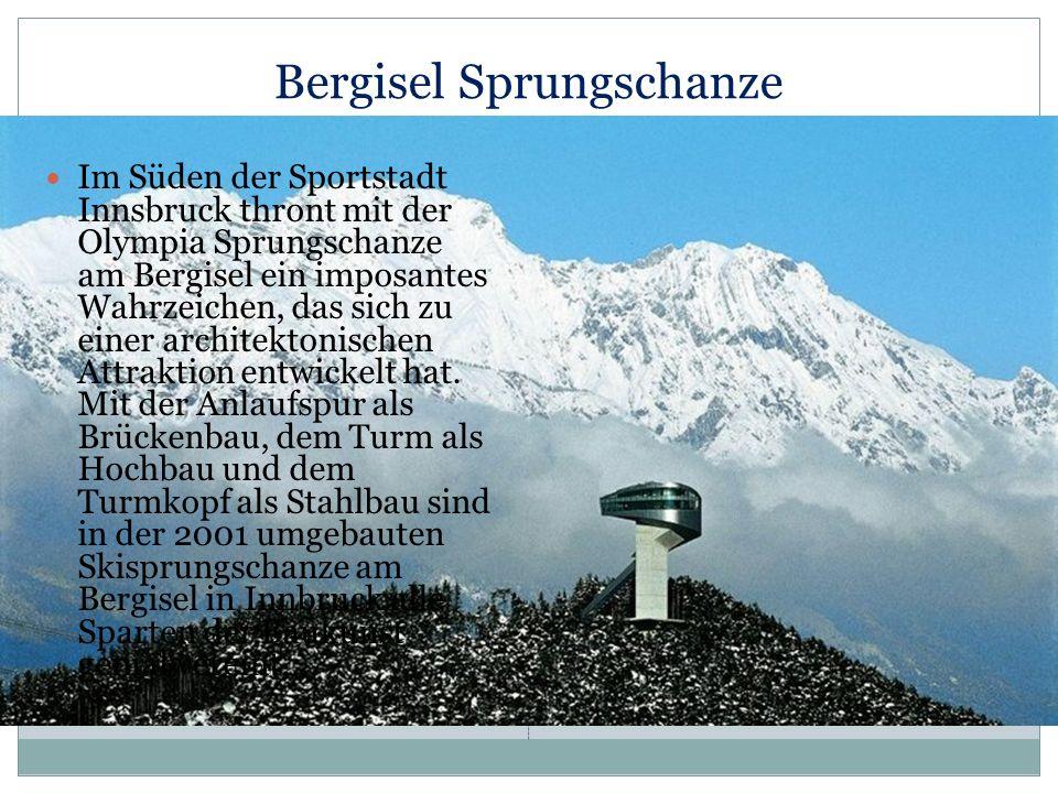 Bergisel Sprungschanze Im Süden der Sportstadt Innsbruck thront mit der Olympia Sprungschanze am Bergisel ein imposantes Wahrzeichen, das sich zu eine