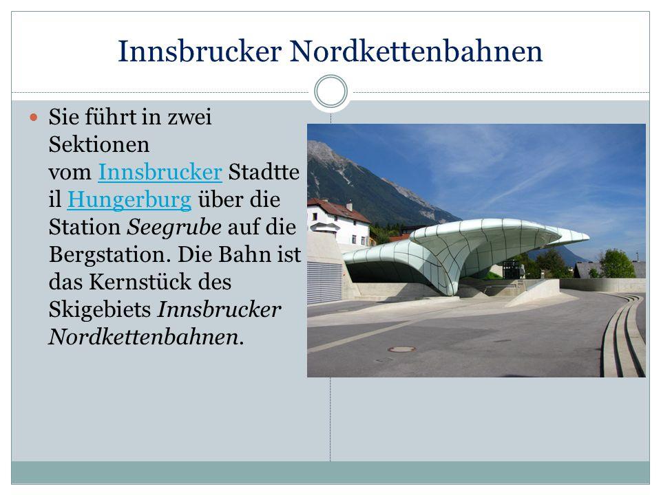 Innsbrucker Nordkettenbahnen Sie führt in zwei Sektionen vom Innsbrucker Stadtte il Hungerburg über die Station Seegrube auf die Bergstation. Die Bahn