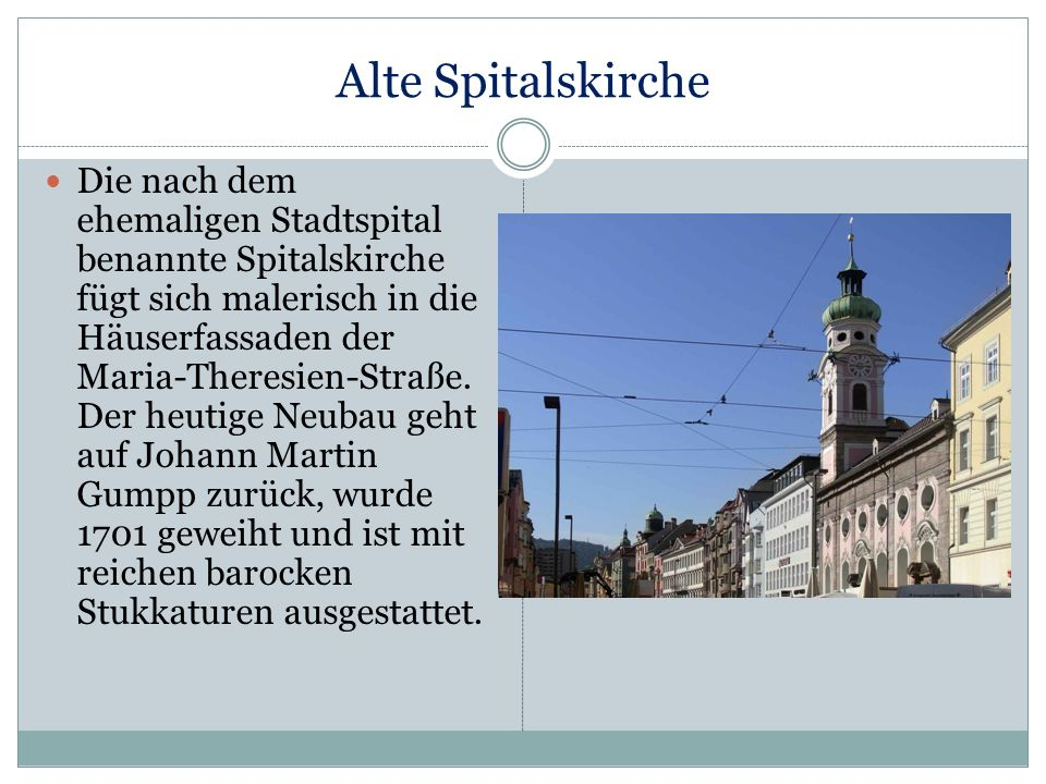 Alte Spitalskirche Die nach dem ehemaligen Stadtspital benannte Spitalskirche fügt sich malerisch in die Häuserfassaden der Maria-Theresien-Straße. De