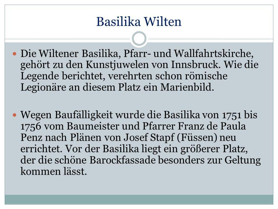 Die Wiltener Basilika, Pfarr- und Wallfahrtskirche, gehört zu den Kunstjuwelen von Innsbruck. Wie die Legende berichtet, verehrten schon römische Legi