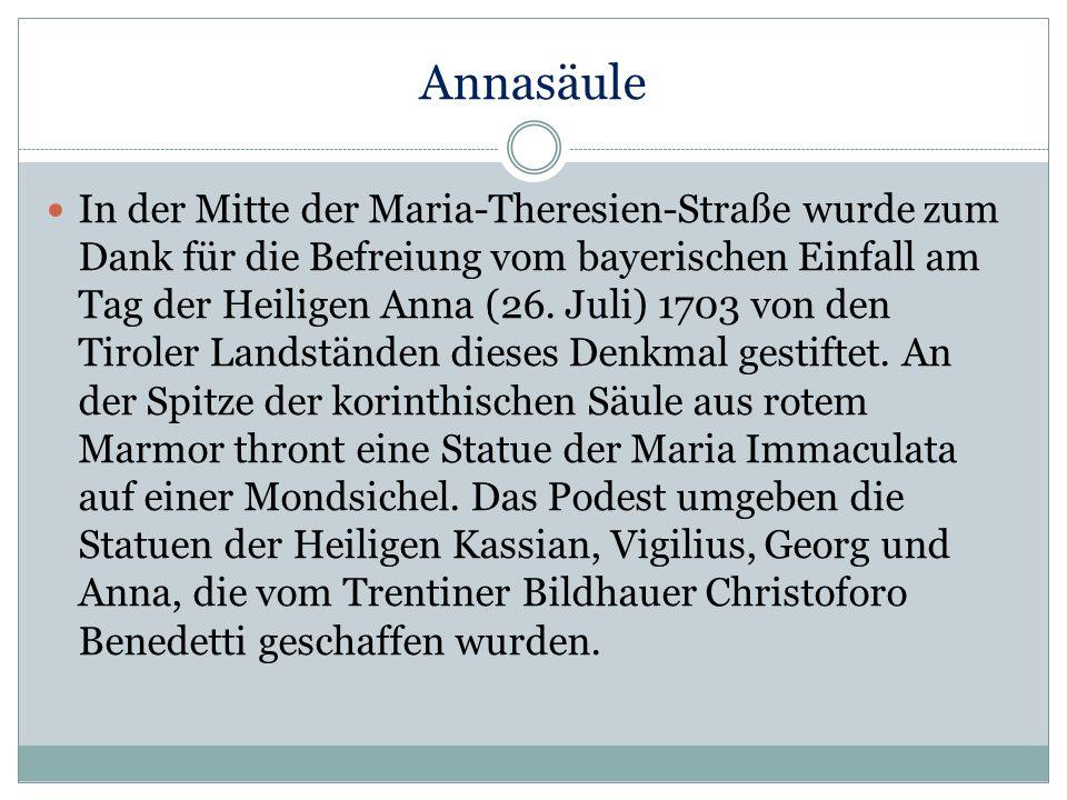 Annasäule In der Mitte der Maria-Theresien-Straße wurde zum Dank für die Befreiung vom bayerischen Einfall am Tag der Heiligen Anna (26. Juli) 1703 vo