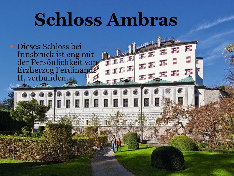 Dieses Schloss bei Innsbruck ist eng mit der Persönlichkeit von Erzherzog Ferdinands II. verbunden. Schloss Ambras