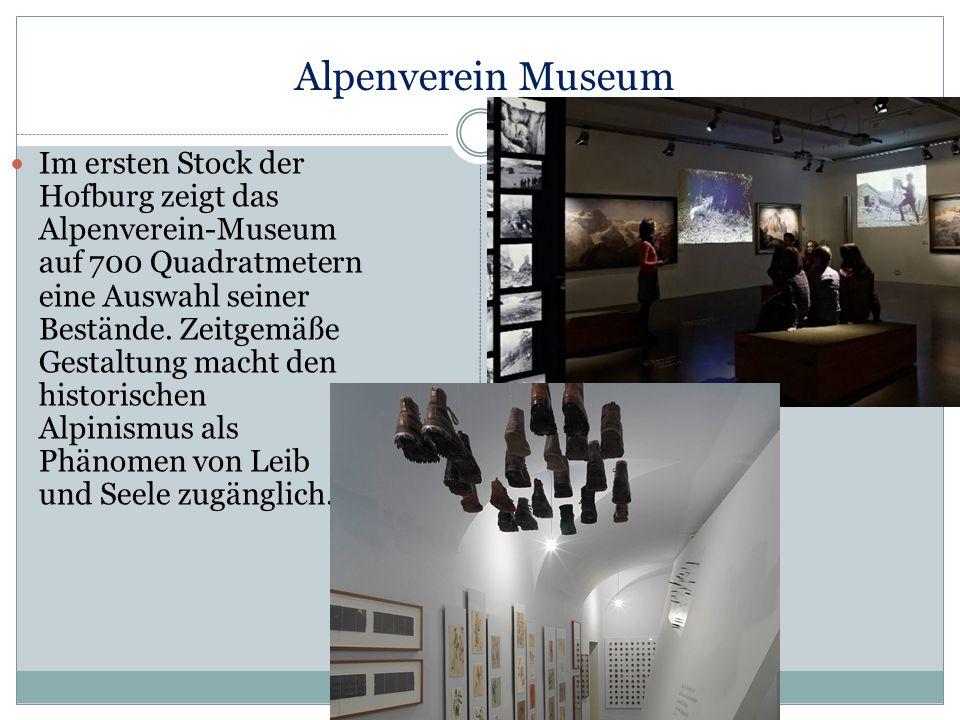 Alpenverein Museum Im ersten Stock der Hofburg zeigt das Alpenverein-Museum auf 700 Quadratmetern eine Auswahl seiner Bestände. Zeitgemäße Gestaltung