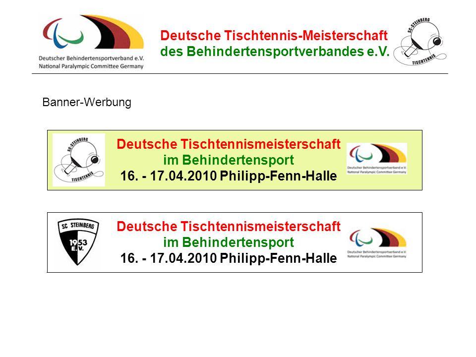 Deutsche Tischtennis-Meisterschaft des Behindertensportverbandes e.V. Deutsche Tischtennismeisterschaft im Behindertensport 16. - 17.04.2010 Philipp-F