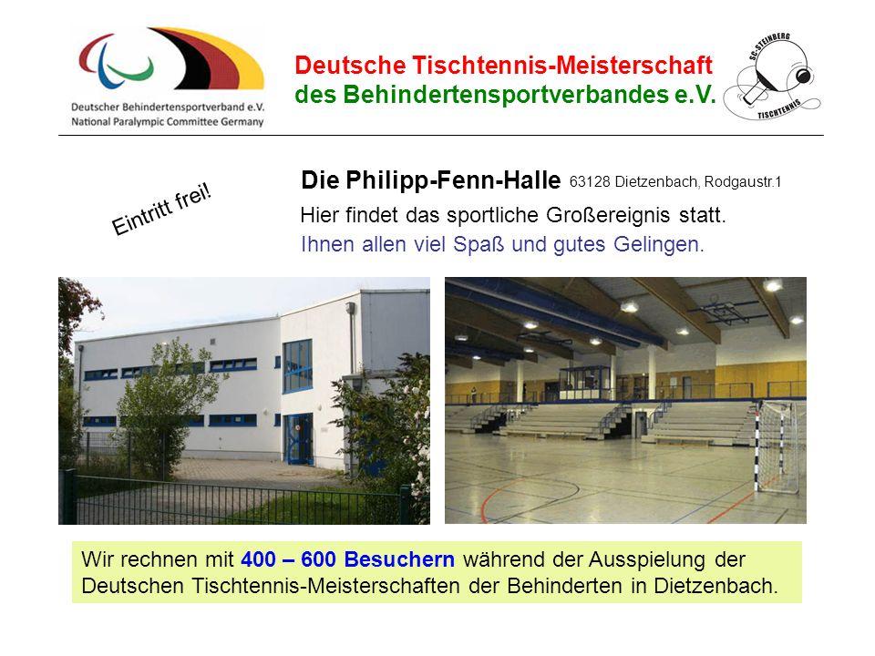 Deutsche Tischtennis-Meisterschaft des Behindertensportverbandes e.V. Hier findet das sportliche Großereignis statt. Ihnen allen viel Spaß und gutes G