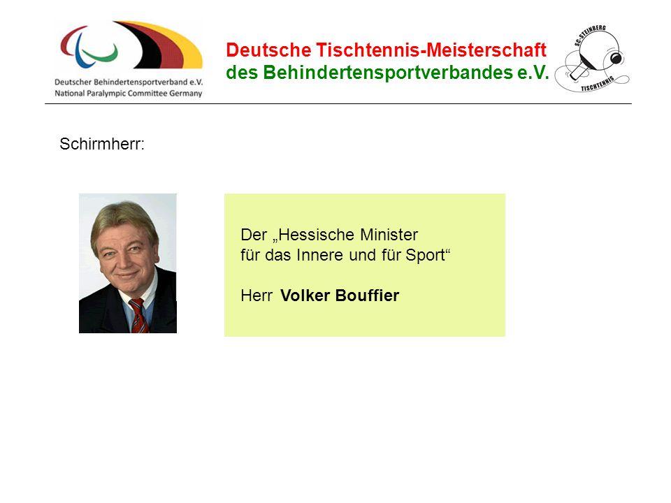 """Deutsche Tischtennis-Meisterschaft des Behindertensportverbandes e.V. Der """"Hessische Minister für das Innere und für Sport"""" Herr Schirmherr: Volker Bo"""