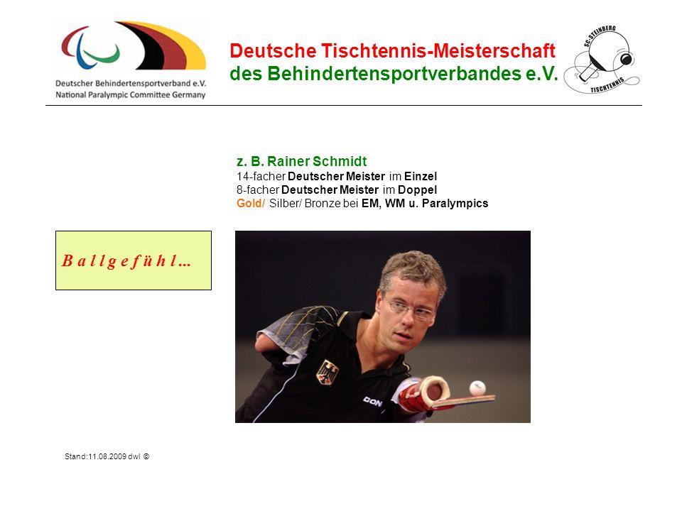 Deutsche Tischtennis-Meisterschaft des Behindertensportverbandes e.V. z. B. Rainer Schmidt 14-facher Deutscher Meister im Einzel 8-facher Deutscher Me