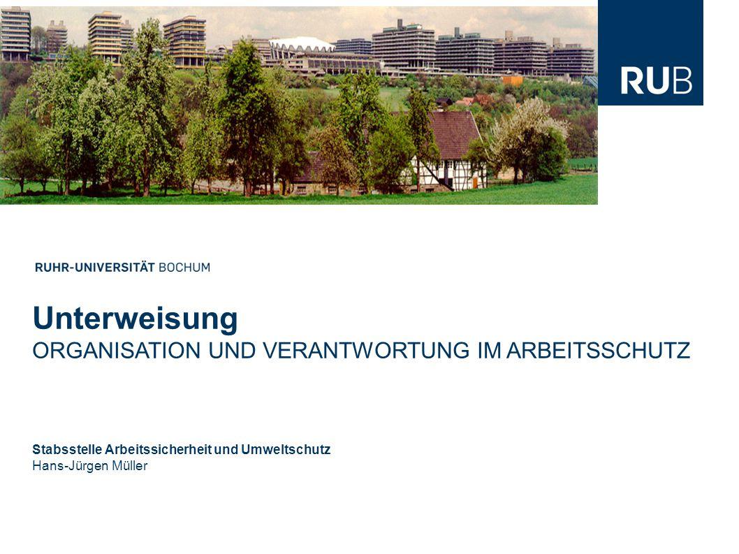 Unterweisung ORGANISATION UND VERANTWORTUNG IM ARBEITSSCHUTZ Stabsstelle Arbeitssicherheit und Umweltschutz Hans-Jürgen Müller