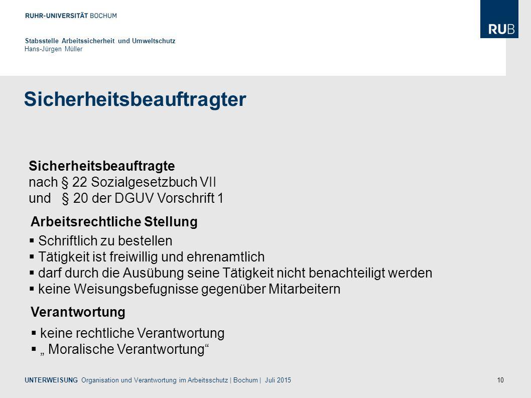 10 Sicherheitsbeauftragter Stabsstelle Arbeitssicherheit und Umweltschutz Hans-Jürgen Müller UNTERWEISUNG Organisation und Verantwortung im Arbeitssch
