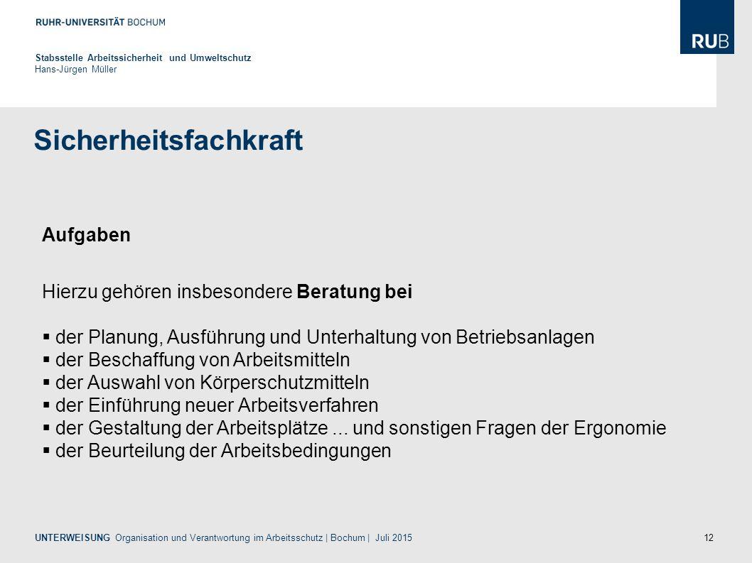 12 Sicherheitsfachkraft Stabsstelle Arbeitssicherheit und Umweltschutz Hans-Jürgen Müller UNTERWEISUNG Organisation und Verantwortung im Arbeitsschutz