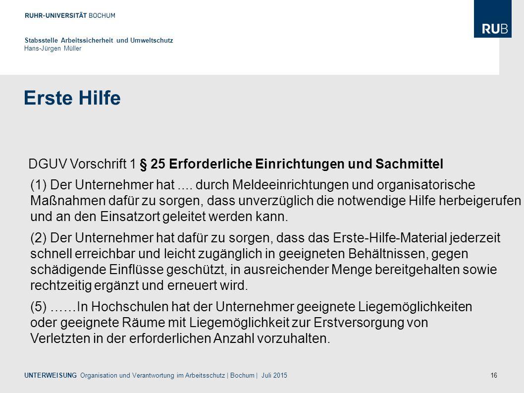 16 Erste Hilfe Stabsstelle Arbeitssicherheit und Umweltschutz Hans-Jürgen Müller UNTERWEISUNG Organisation und Verantwortung im Arbeitsschutz | Bochum