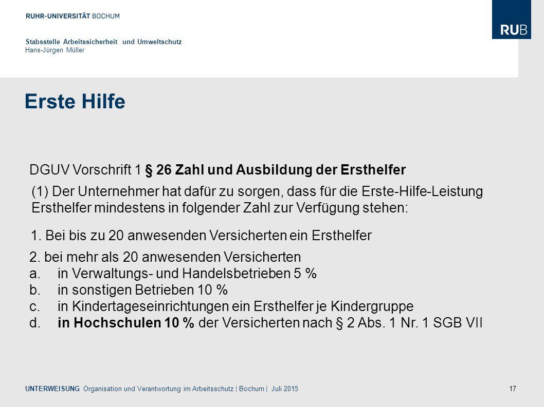17 Erste Hilfe Stabsstelle Arbeitssicherheit und Umweltschutz Hans-Jürgen Müller UNTERWEISUNG Organisation und Verantwortung im Arbeitsschutz | Bochum