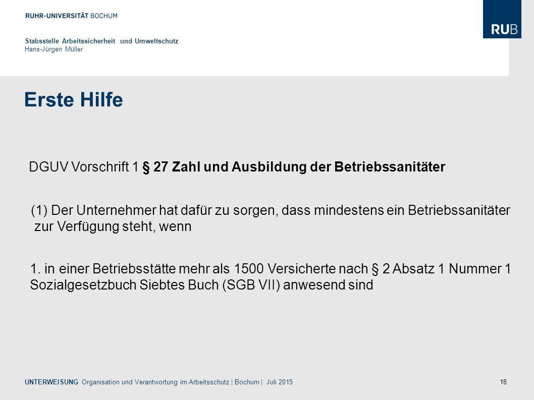 18 Erste Hilfe Stabsstelle Arbeitssicherheit und Umweltschutz Hans-Jürgen Müller UNTERWEISUNG Organisation und Verantwortung im Arbeitsschutz | Bochum