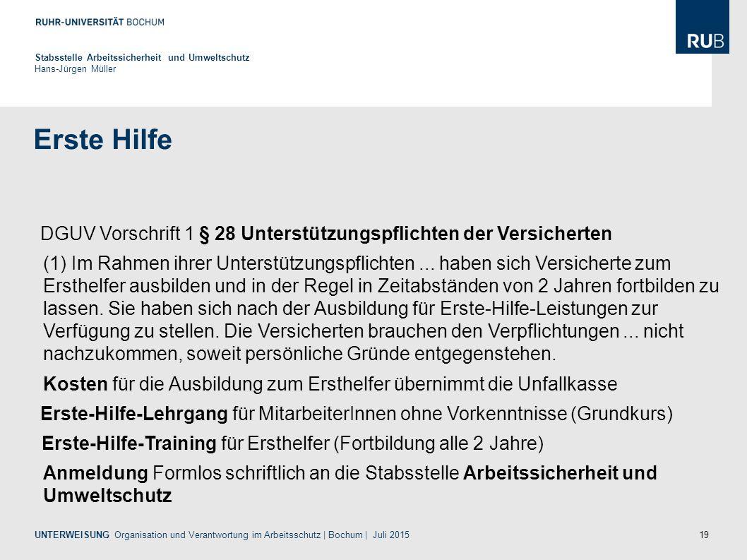 19 Erste Hilfe Stabsstelle Arbeitssicherheit und Umweltschutz Hans-Jürgen Müller UNTERWEISUNG Organisation und Verantwortung im Arbeitsschutz | Bochum | Juli 2015 (1) Im Rahmen ihrer Unterstützungspflichten...
