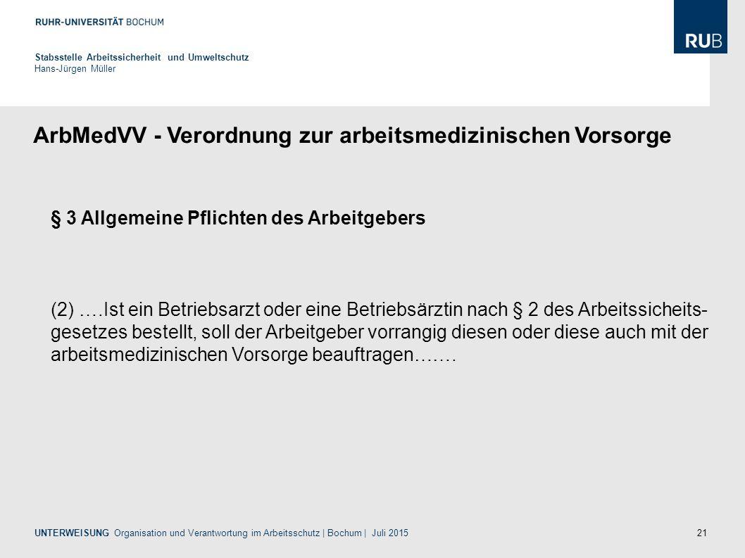 21 ArbMedVV - Verordnung zur arbeitsmedizinischen Vorsorge Stabsstelle Arbeitssicherheit und Umweltschutz Hans-Jürgen Müller UNTERWEISUNG Organisation