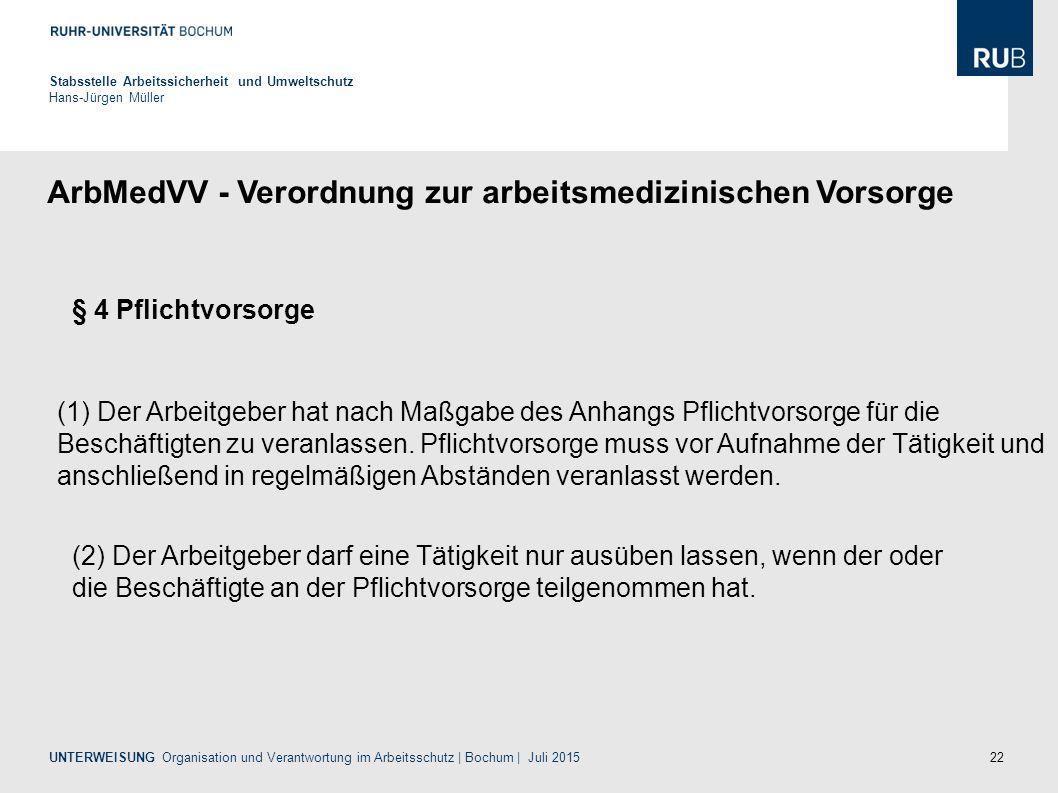 22 ArbMedVV - Verordnung zur arbeitsmedizinischen Vorsorge Stabsstelle Arbeitssicherheit und Umweltschutz Hans-Jürgen Müller UNTERWEISUNG Organisation