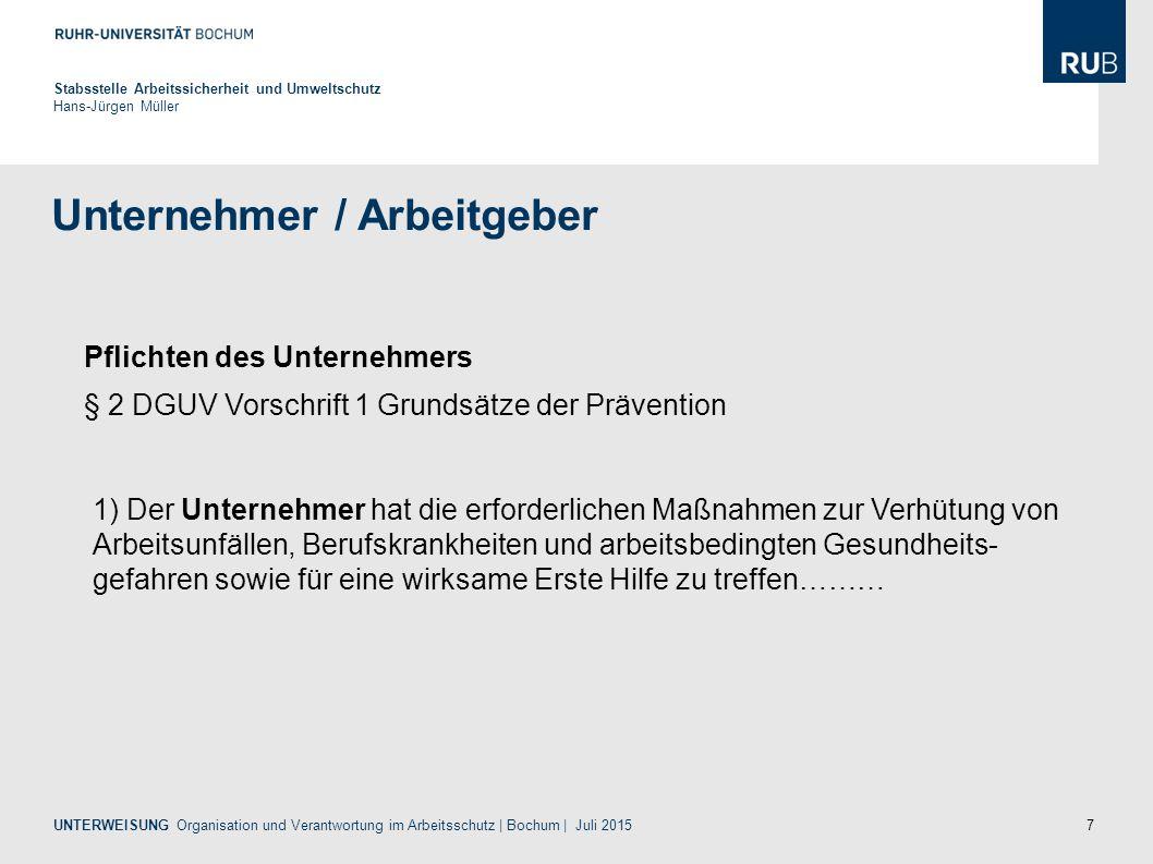 7 Unternehmer / Arbeitgeber Stabsstelle Arbeitssicherheit und Umweltschutz Hans-Jürgen Müller Pflichten des Unternehmers § 2 DGUV Vorschrift 1 Grundsä