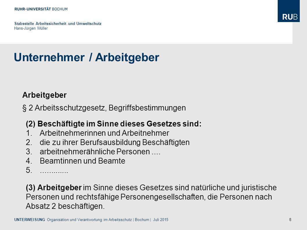 8 Unternehmer / Arbeitgeber Stabsstelle Arbeitssicherheit und Umweltschutz Hans-Jürgen Müller Arbeitgeber § 2 Arbeitsschutzgesetz, Begriffsbestimmunge