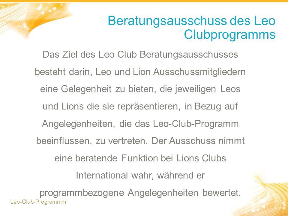 Beratungsausschuss des Leo Clubprogramms Das Ziel des Leo Club Beratungsausschusses besteht darin, Leo und Lion Ausschussmitgliedern eine Gelegenheit zu bieten, die jeweiligen Leos und Lions die sie repräsentieren, in Bezug auf Angelegenheiten, die das Leo-Club-Programm beeinflussen, zu vertreten.