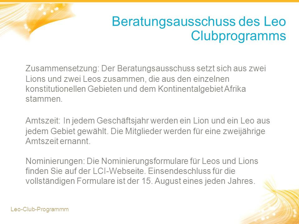 Beratungsausschuss des Leo Clubprogramms Zusammensetzung: Der Beratungsausschuss setzt sich aus zwei Lions und zwei Leos zusammen, die aus den einzelnen konstitutionellen Gebieten und dem Kontinentalgebiet Afrika stammen.