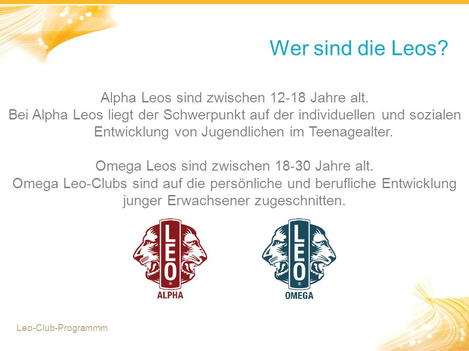 Wer sind die Leos. Leo-Club-Programmm Alpha Leos sind zwischen 12-18 Jahre alt.