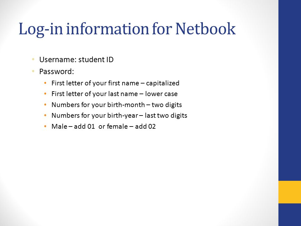 Log-in information for Netbook Username: student ID Password: First letter of your first name – capitalized First letter of your last name – lower cas