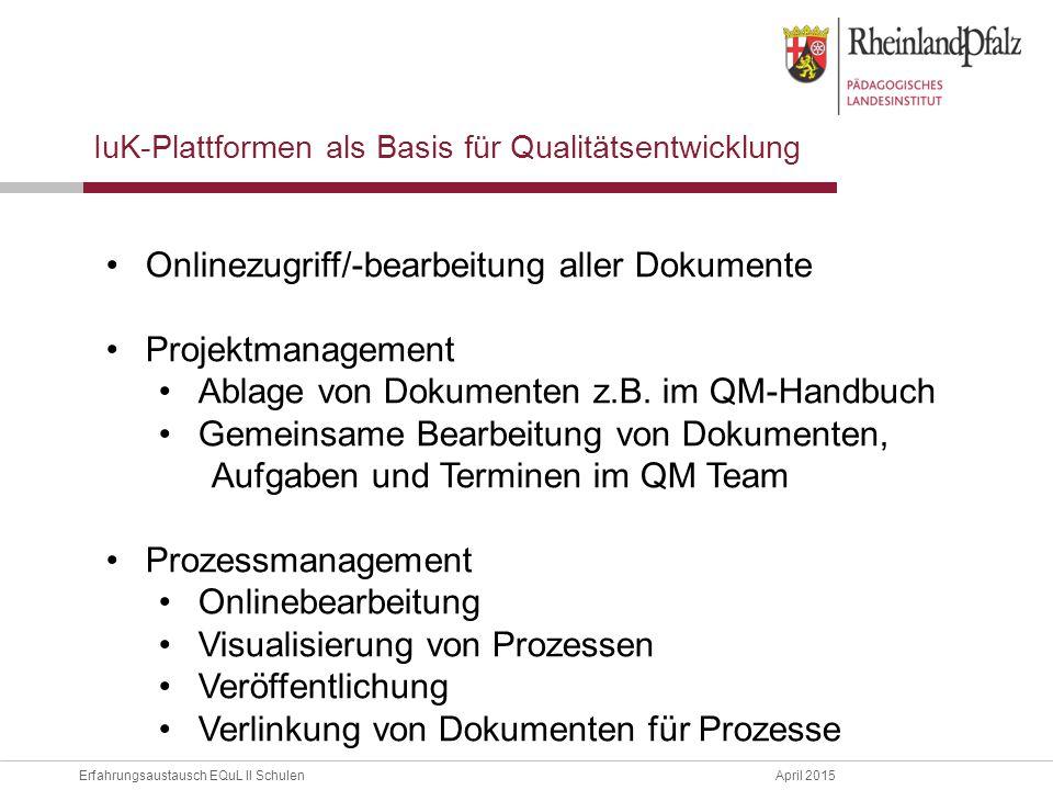 Erfahrungsaustausch EQuL II Schulen April 2015 IuK-Plattformen als Basis für Qualitätsentwicklung Onlinezugriff/-bearbeitung aller Dokumente Projektmanagement Ablage von Dokumenten z.B.