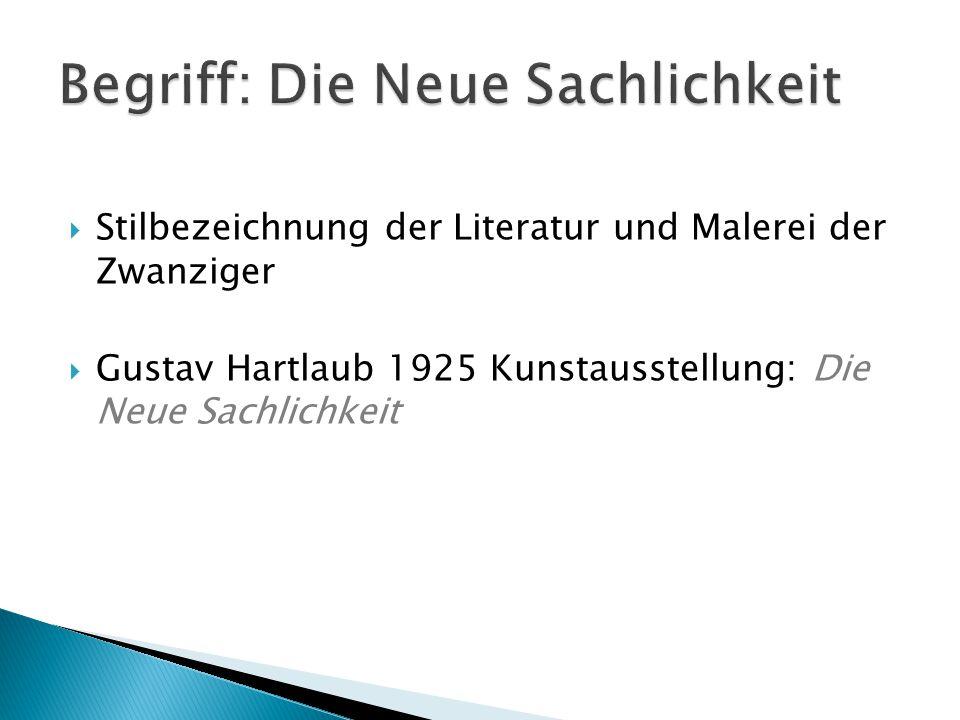  Stilbezeichnung der Literatur und Malerei der Zwanziger  Gustav Hartlaub 1925 Kunstausstellung: Die Neue Sachlichkeit