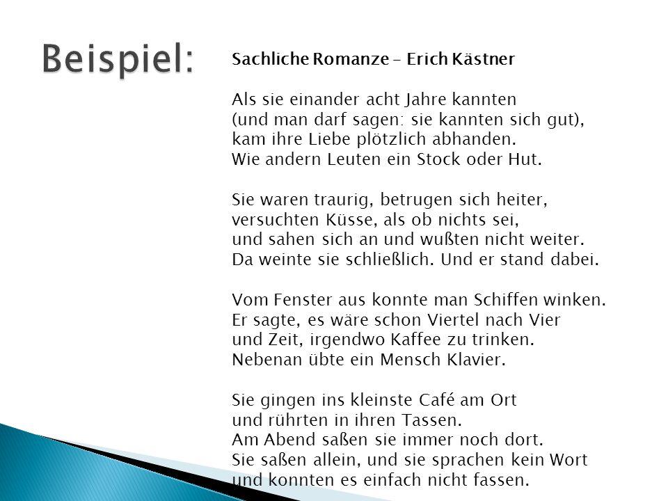 Sachliche Romanze – Erich Kästner Als sie einander acht Jahre kannten (und man darf sagen: sie kannten sich gut), kam ihre Liebe plötzlich abhanden.