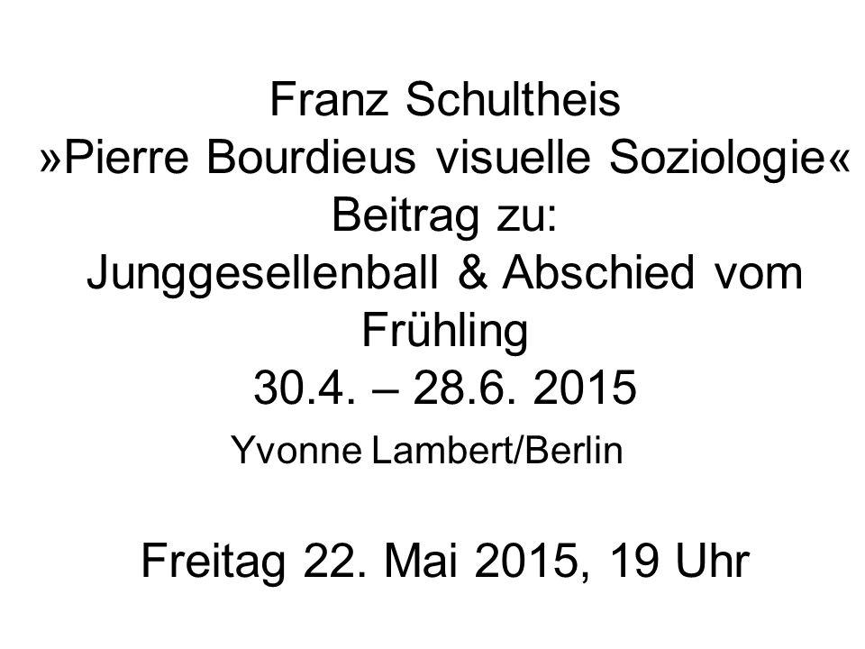 Franz Schultheis »Pierre Bourdieus visuelle Soziologie« Beitrag zu: Junggesellenball & Abschied vom Frühling 30.4.