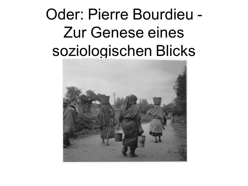 Oder: Pierre Bourdieu - Zur Genese eines soziologischen Blicks