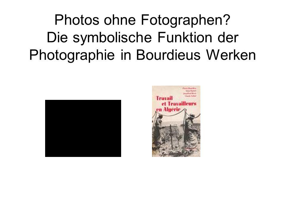 Photos ohne Fotographen? Die symbolische Funktion der Photographie in Bourdieus Werken