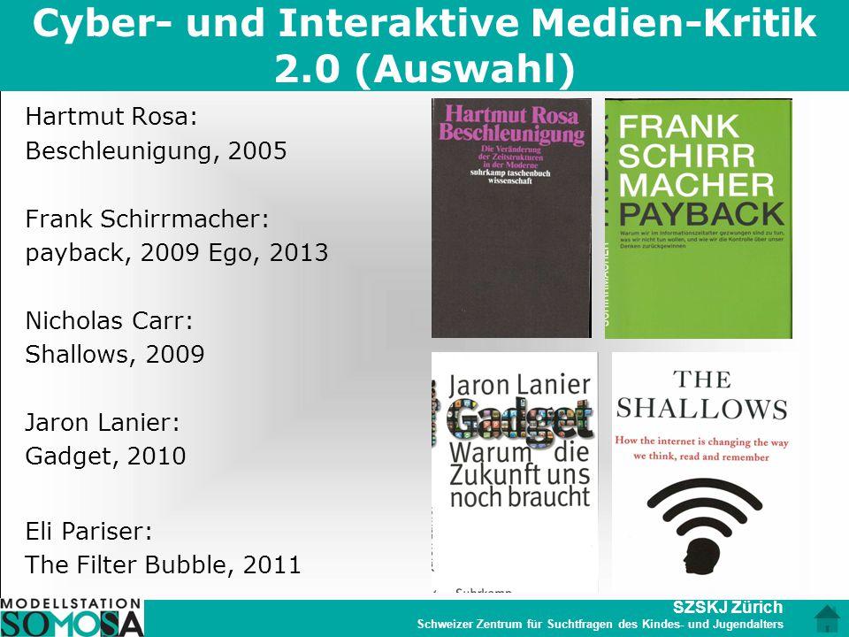 SZSKJ Zürich Schweizer Zentrum für Suchtfragen des Kindes- und Jugendalters Cyber- und Interaktive Medien-Kritik 2.0 (Auswahl) Hartmut Rosa: Beschleun
