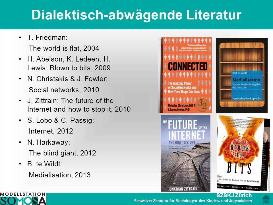 SZSKJ Zürich Schweizer Zentrum für Suchtfragen des Kindes- und Jugendalters Dialektisch-abwägende Literatur T. Friedman: The world is flat, 2004 H. Ab