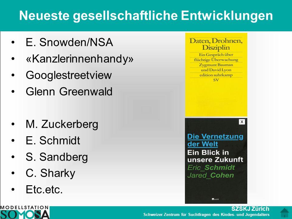 SZSKJ Zürich Schweizer Zentrum für Suchtfragen des Kindes- und Jugendalters Neueste gesellschaftliche Entwicklungen E. Snowden/NSA «Kanzlerinnenhandy»