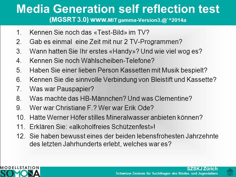 SZSKJ Zürich Schweizer Zentrum für Suchtfragen des Kindes- und Jugendalters Media Generation self reflection test (MGSRT 3.0) www. MIT gamma-Version3.