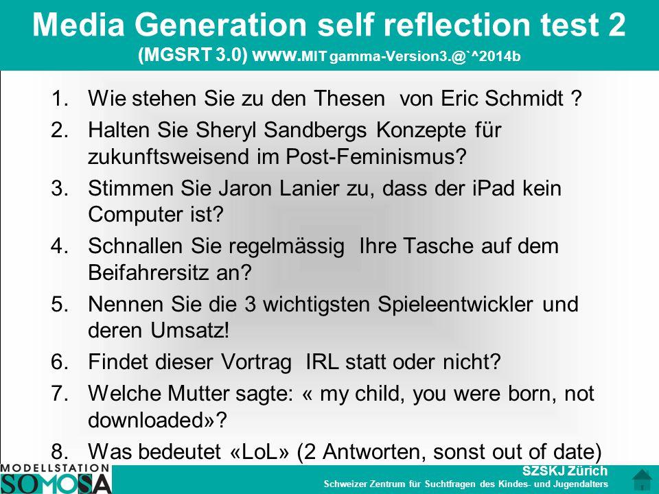 SZSKJ Zürich Schweizer Zentrum für Suchtfragen des Kindes- und Jugendalters Media Generation self reflection test 2 (MGSRT 3.0) www. MIT gamma-Version
