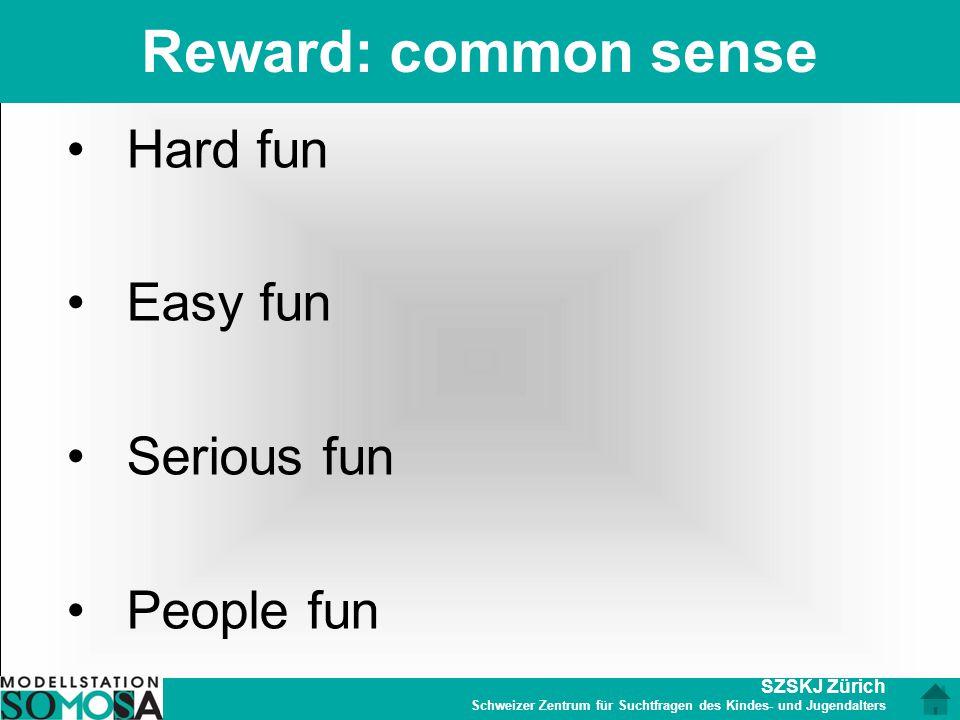 SZSKJ Zürich Schweizer Zentrum für Suchtfragen des Kindes- und Jugendalters Reward: common sense Hard fun Easy fun Serious fun People fun